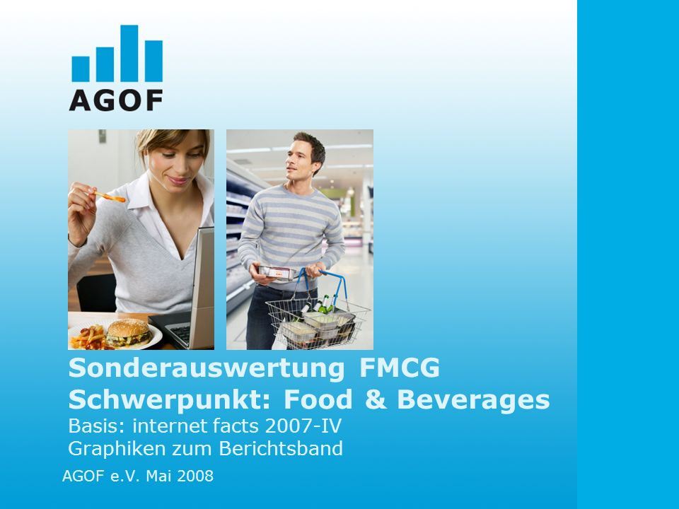 Sonderauswertung FMCG Schwerpunkt: Food & Beverages Basis: internet facts 2007-IV Graphiken zum Berichtsband AGOF e.V.