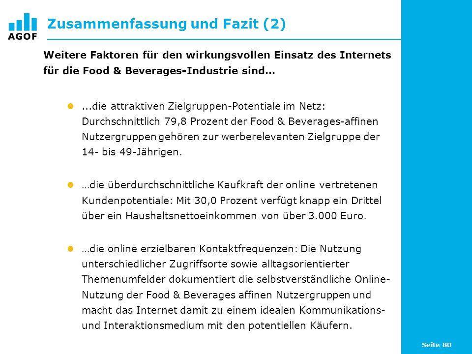 Seite 80 Zusammenfassung und Fazit (2) Weitere Faktoren für den wirkungsvollen Einsatz des Internets für die Food & Beverages-Industrie sind......die attraktiven Zielgruppen-Potentiale im Netz: Durchschnittlich 79,8 Prozent der Food & Beverages-affinen Nutzergruppen gehören zur werberelevanten Zielgruppe der 14- bis 49-Jährigen.