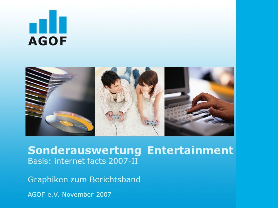 Sonderauswertung Entertainment Basis: internet facts 2007-II Graphiken zum Berichtsband AGOF e.V.