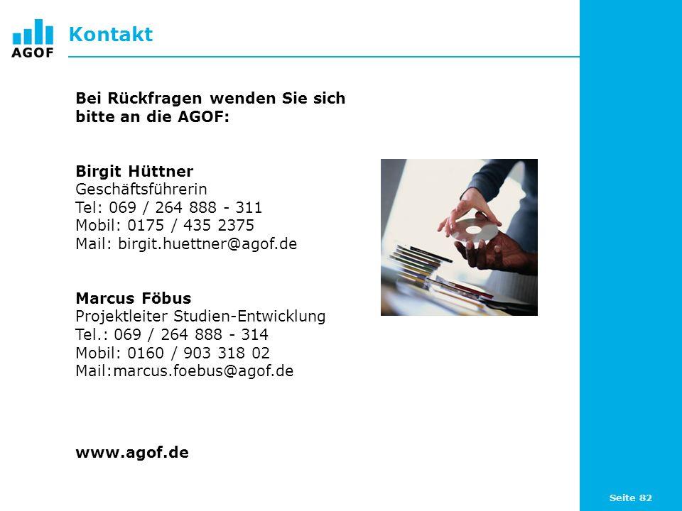 Seite 82 Kontakt Bei Rückfragen wenden Sie sich bitte an die AGOF: Birgit Hüttner Geschäftsführerin Tel: 069 / 264 888 - 311 Mobil: 0175 / 435 2375 Ma