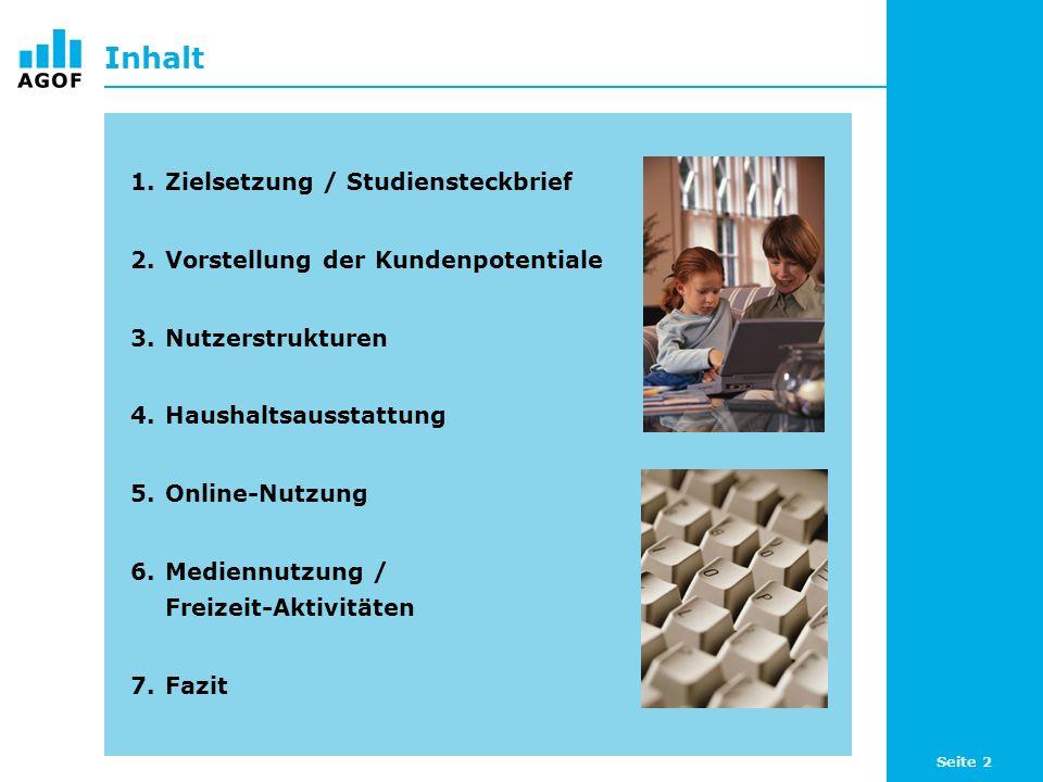 Seite 2 Inhalt 1.Zielsetzung / Studiensteckbrief 2.Vorstellung der Kundenpotentiale 3.Nutzerstrukturen 4.Haushaltsausstattung 5.Online-Nutzung 6.Medie
