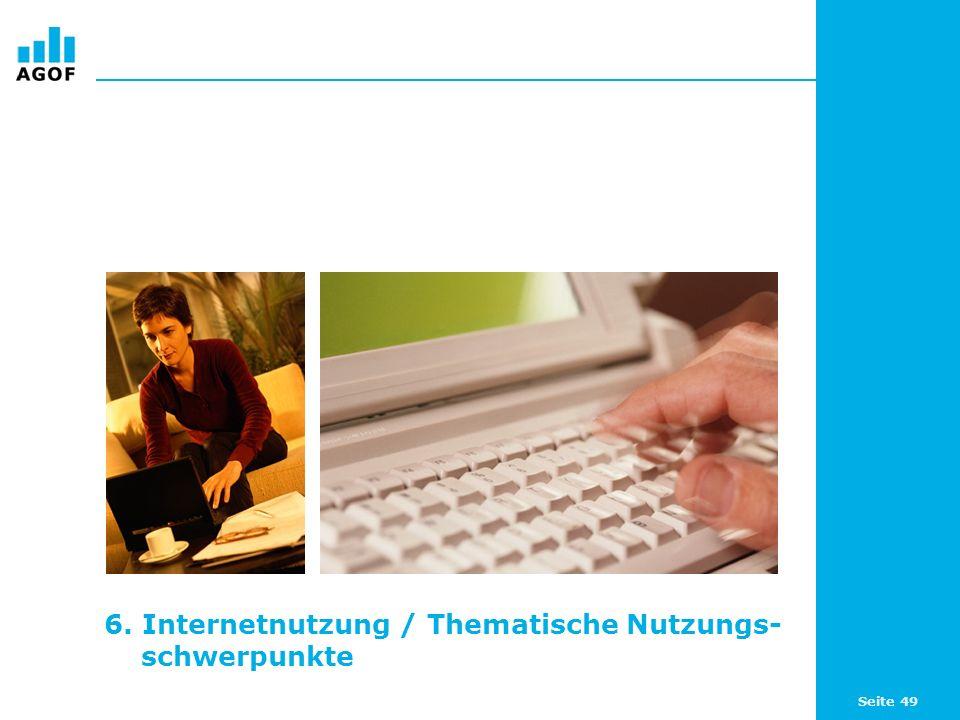 Seite 49 6. Internetnutzung / Thematische Nutzungs- schwerpunkte
