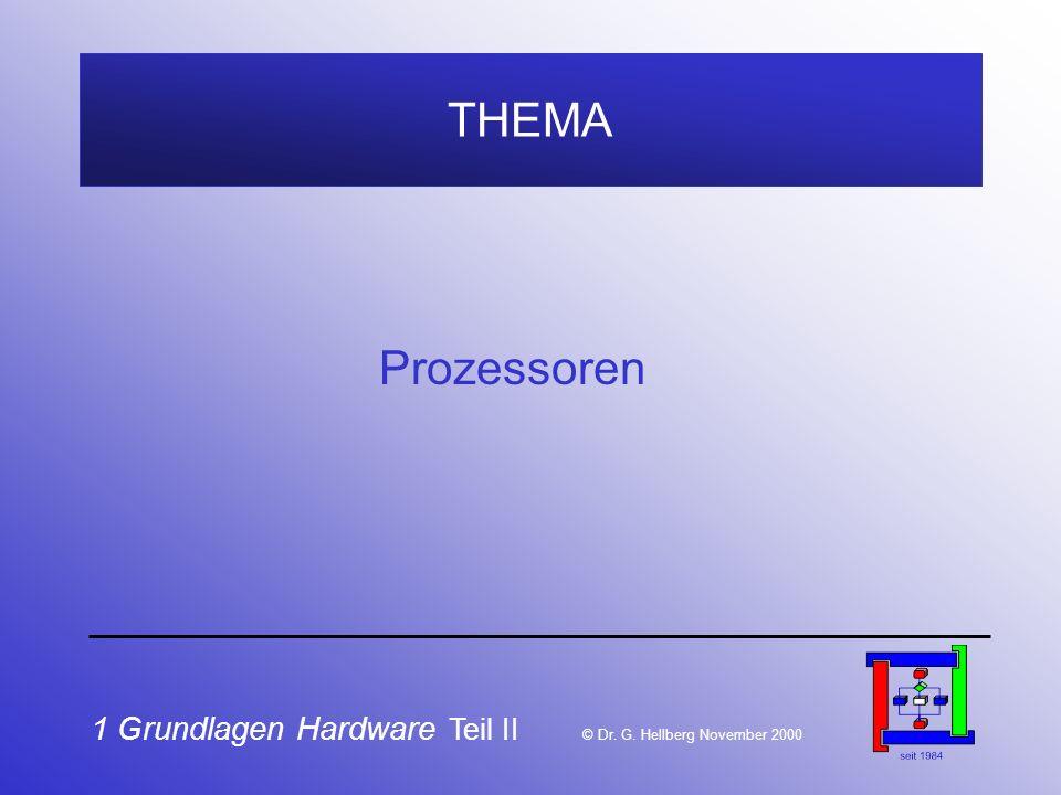 1 Grundlagen Hardware Teil II © Dr. G. Hellberg November 2000 THEMA Prozessoren