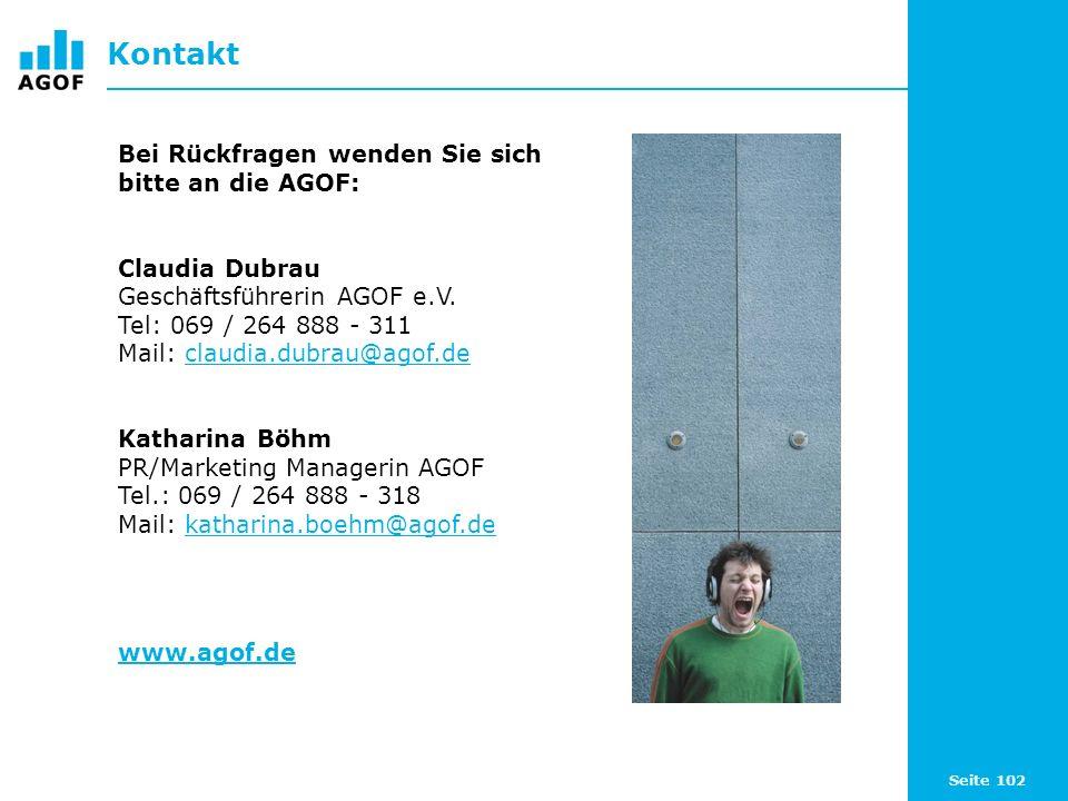 Seite 102 Kontakt Bei Rückfragen wenden Sie sich bitte an die AGOF: Claudia Dubrau Geschäftsführerin AGOF e.V. Tel: 069 / 264 888 - 311 Mail: claudia.
