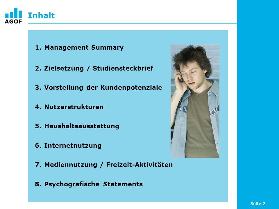 Seite 2 Inhalt 1.Management Summary 2.Zielsetzung / Studiensteckbrief 3.Vorstellung der Kundenpotenziale 4.Nutzerstrukturen 5.Haushaltsausstattung 6.I