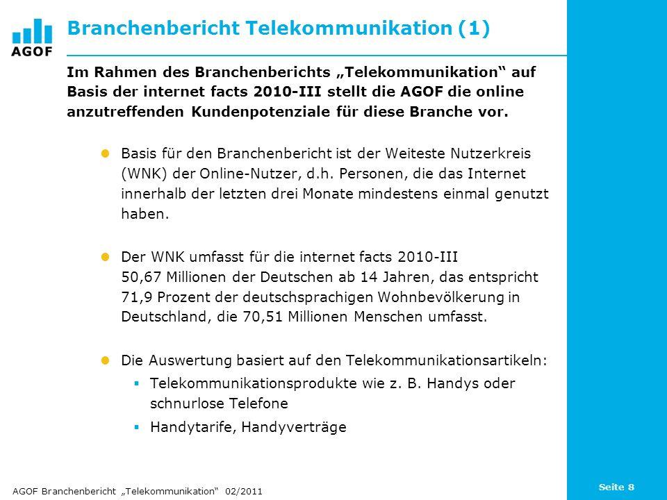 Seite 8 Branchenbericht Telekommunikation (1) Im Rahmen des Branchenberichts Telekommunikation auf Basis der internet facts 2010-III stellt die AGOF d