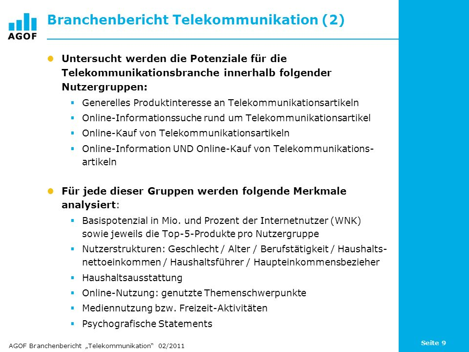 Seite 9 Branchenbericht Telekommunikation (2) Untersucht werden die Potenziale für die Telekommunikationsbranche innerhalb folgender Nutzergruppen: Ge