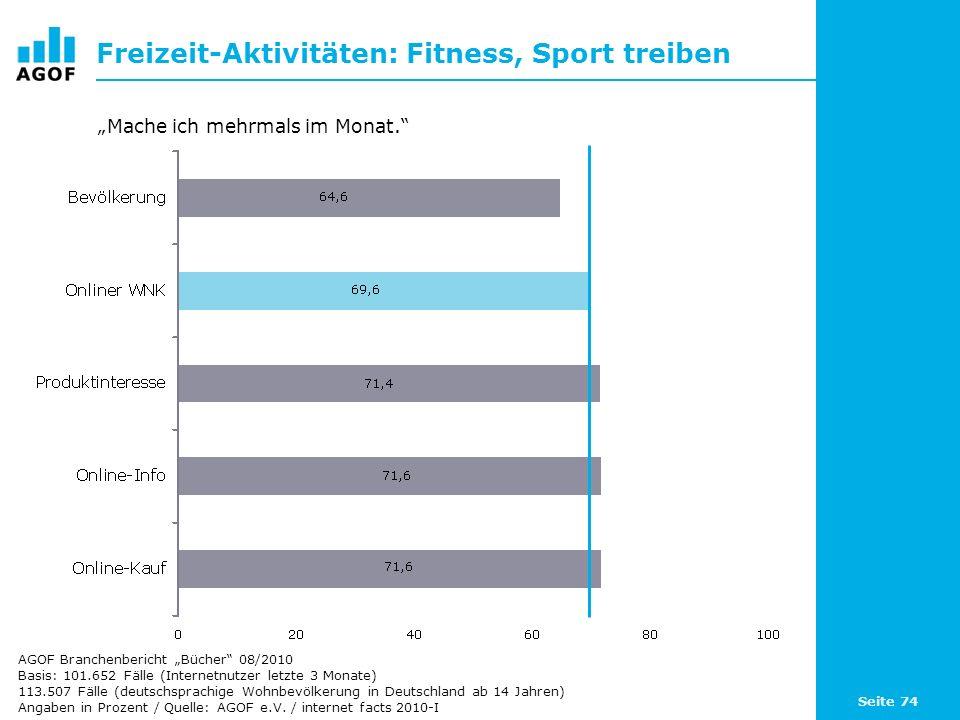 Seite 74 Freizeit-Aktivitäten: Fitness, Sport treiben Basis: 101.652 Fälle (Internetnutzer letzte 3 Monate) 113.507 Fälle (deutschsprachige Wohnbevölk
