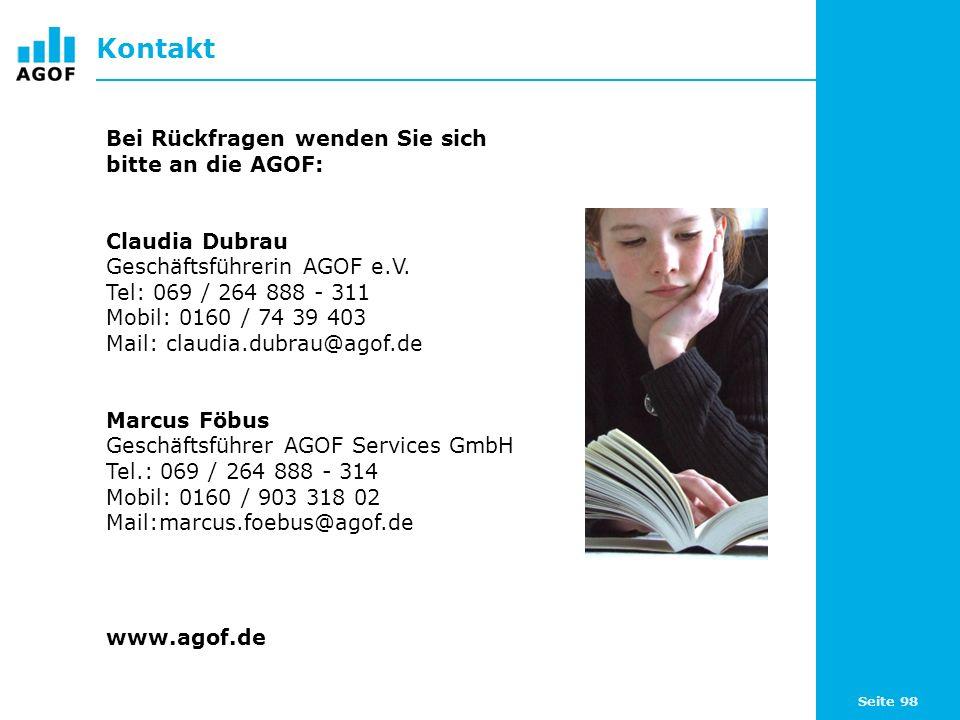 Seite 98 Kontakt Bei Rückfragen wenden Sie sich bitte an die AGOF: Claudia Dubrau Geschäftsführerin AGOF e.V. Tel: 069 / 264 888 - 311 Mobil: 0160 / 7