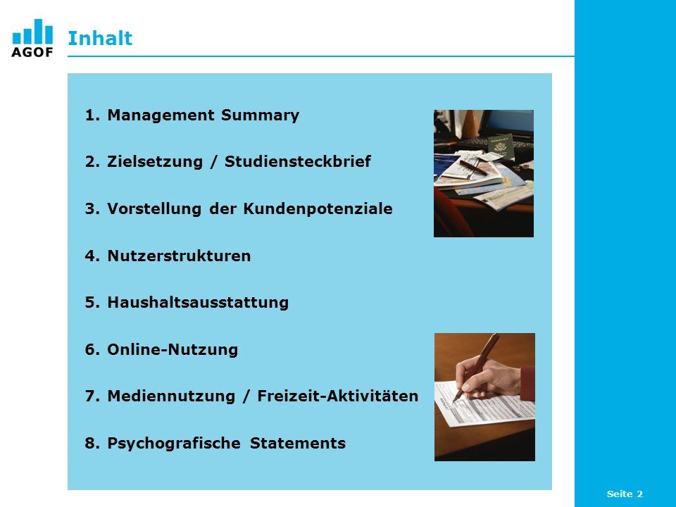 Seite 2 Inhalt 1.Management Summary 2.Zielsetzung / Studiensteckbrief 3.Vorstellung der Kundenpotenziale 4.Nutzerstrukturen 5.Haushaltsausstattung 6.Online-Nutzung 7.Mediennutzung / Freizeit-Aktivitäten 8.Psychografische Statements