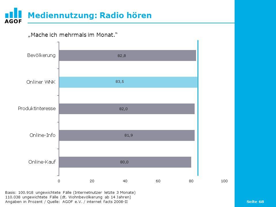 Seite 68 Mediennutzung: Radio hören Basis: 100.918 ungewichtete Fälle (Internetnutzer letzte 3 Monate) 110.038 ungewichtete Fälle (dt. Wohnbevölkerung