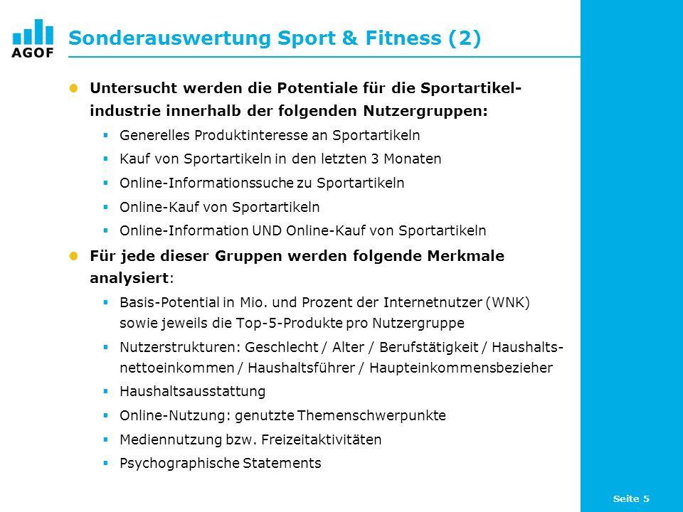 Seite 5 Sonderauswertung Sport & Fitness (2) Untersucht werden die Potentiale für die Sportartikel- industrie innerhalb der folgenden Nutzergruppen: Generelles Produktinteresse an Sportartikeln Kauf von Sportartikeln in den letzten 3 Monaten Online-Informationssuche zu Sportartikeln Online-Kauf von Sportartikeln Online-Information UND Online-Kauf von Sportartikeln Für jede dieser Gruppen werden folgende Merkmale analysiert: Basis-Potential in Mio.