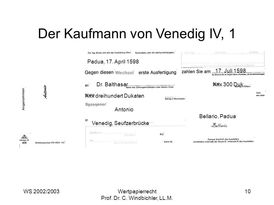 WS 2002/2003Wertpapierrecht Prof. Dr. C. Windbichler, LL.M. 10 Padua, 17. April 1598 17. Juli 1598 Dr. BalthasarXxx 300 Duk. Xxx dreihundert Dukaten A
