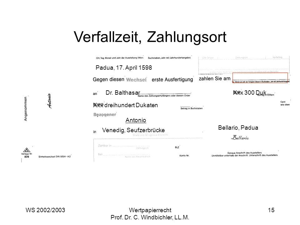WS 2002/2003Wertpapierrecht Prof. Dr. C. Windbichler, LL.M. 15 Verfallzeit, Zahlungsort Padua, 17. April 1598 Dr. BalthasarXxx 300 Duk. Xxx dreihunder