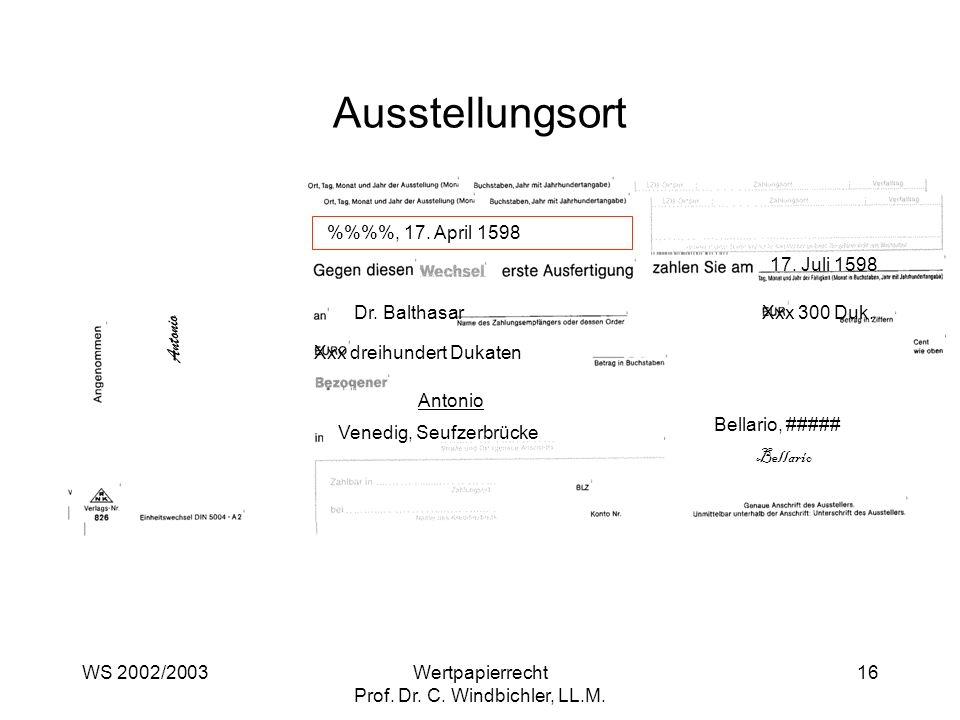 WS 2002/2003Wertpapierrecht Prof. Dr. C. Windbichler, LL.M. 16 Ausstellungsort %%, 17. April 1598 17. Juli 1598 Dr. BalthasarXxx 300 Duk. Xxx dreihund