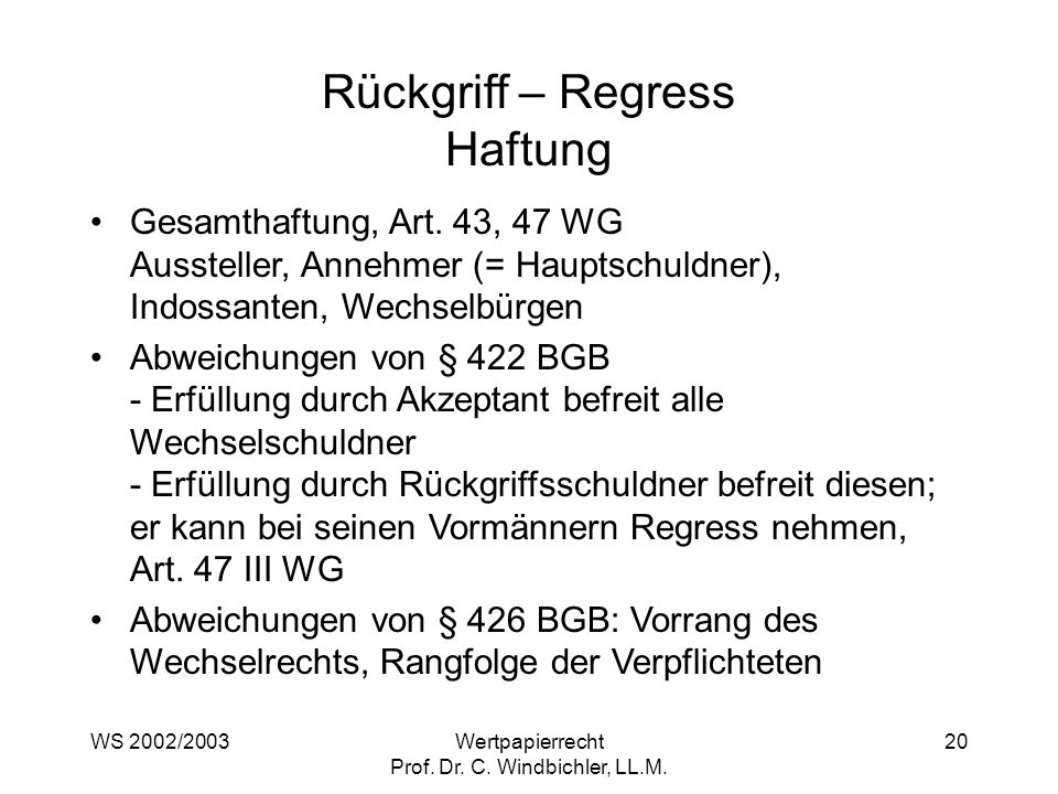 WS 2002/2003Wertpapierrecht Prof. Dr. C. Windbichler, LL.M. 20 Rückgriff – Regress Haftung Gesamthaftung, Art. 43, 47 WG Aussteller, Annehmer (= Haupt