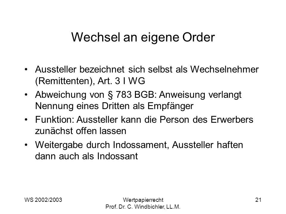 WS 2002/2003Wertpapierrecht Prof. Dr. C. Windbichler, LL.M. 21 Wechsel an eigene Order Aussteller bezeichnet sich selbst als Wechselnehmer (Remittente