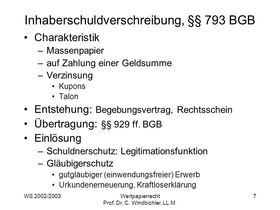 WS 2002/2003Wertpapierrecht Prof. Dr. C. Windbichler, LL.M. 7 Inhaberschuldverschreibung, §§ 793 BGB Charakteristik –Massenpapier –auf Zahlung einer G
