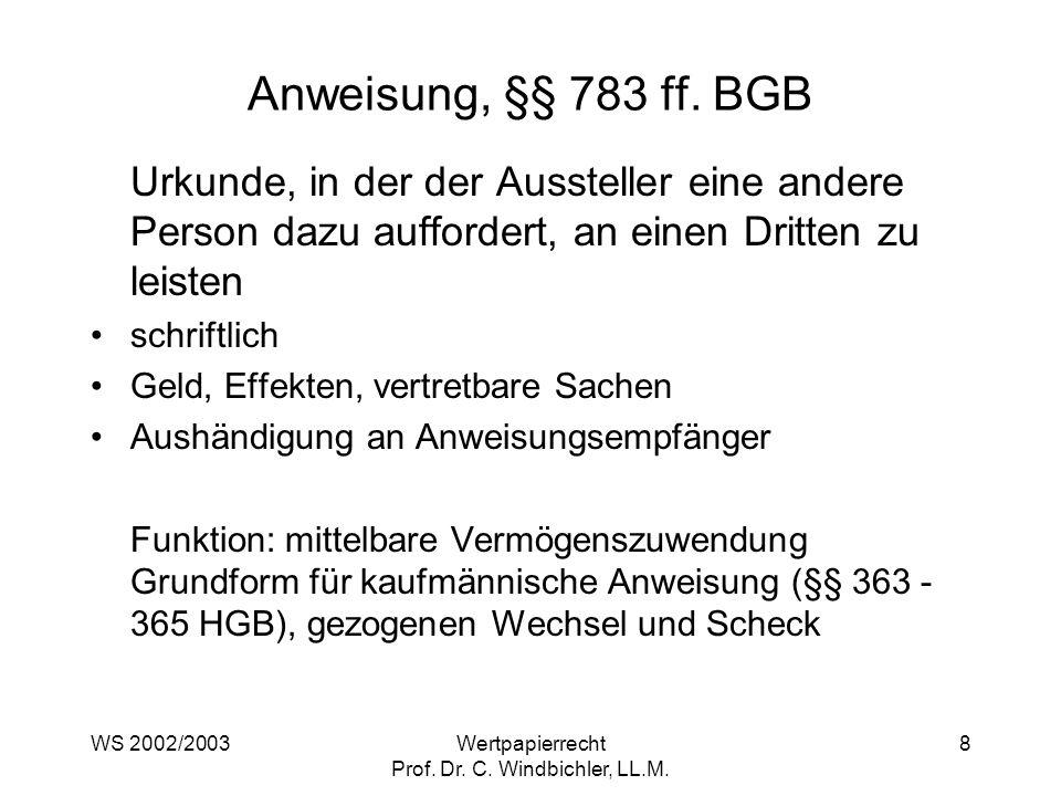 WS 2002/2003Wertpapierrecht Prof. Dr. C. Windbichler, LL.M. 8 Anweisung, §§ 783 ff. BGB Urkunde, in der der Aussteller eine andere Person dazu aufford