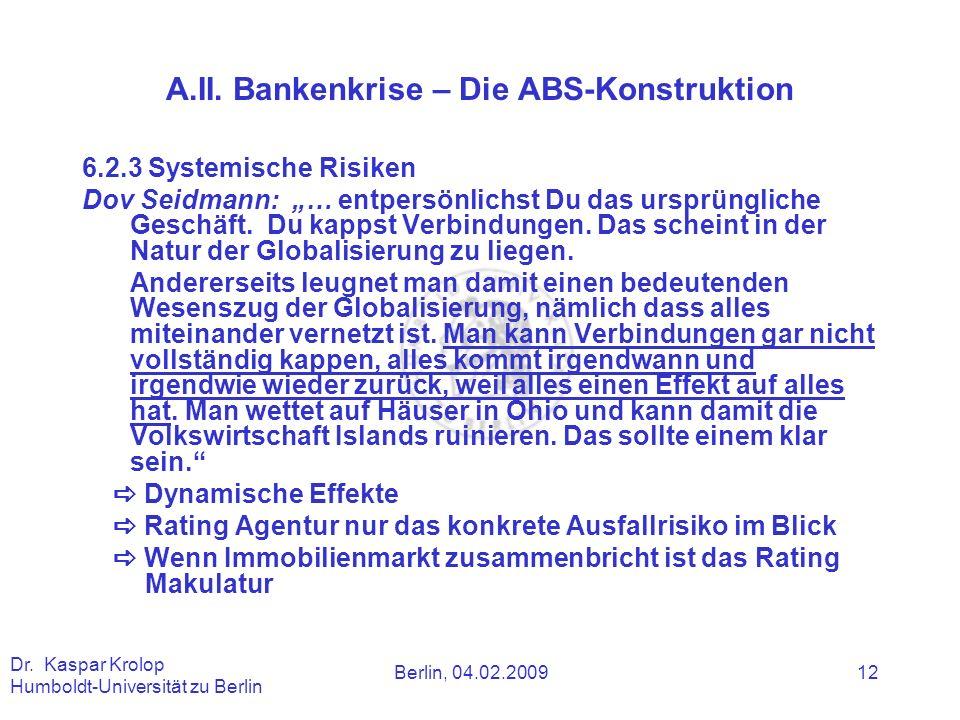 Berlin, 04.02.2009 Dr. Kaspar Krolop Humboldt-Universität zu Berlin 12 A.II. Bankenkrise – Die ABS-Konstruktion 6.2.3 Systemische Risiken Dov Seidmann