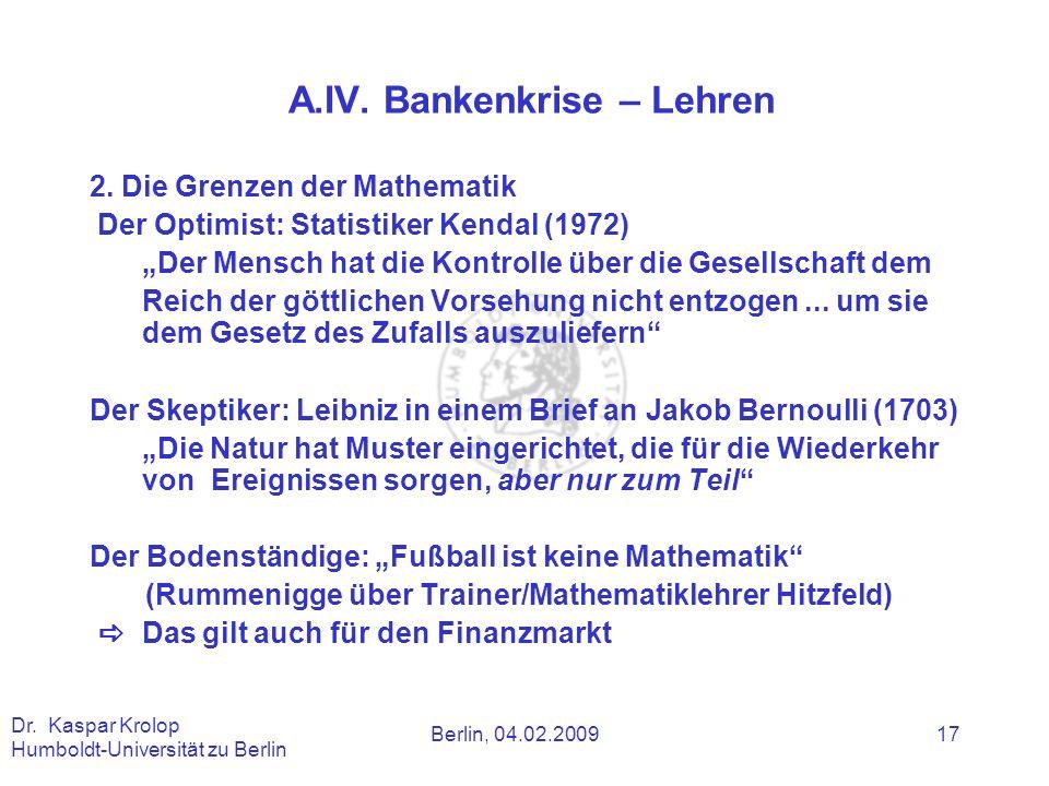 Berlin, 04.02.2009 Dr. Kaspar Krolop Humboldt-Universität zu Berlin 17 A.IV. Bankenkrise – Lehren 2. Die Grenzen der Mathematik Der Optimist: Statisti