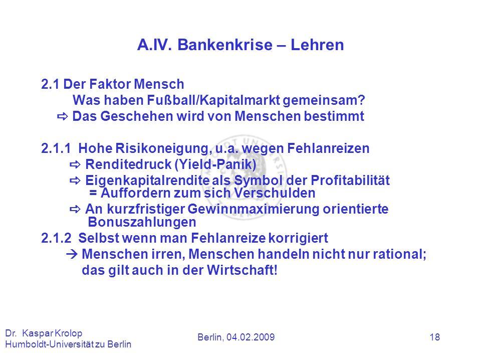 Berlin, 04.02.2009 Dr. Kaspar Krolop Humboldt-Universität zu Berlin 18 A.IV. Bankenkrise – Lehren 2.1 Der Faktor Mensch Was haben Fußball/Kapitalmarkt