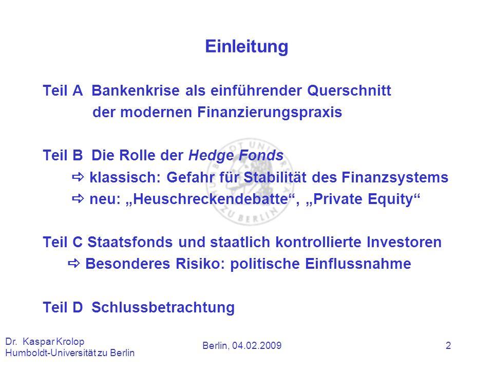 Berlin, 04.02.2009 Dr. Kaspar Krolop Humboldt-Universität zu Berlin 2 Einleitung Teil A Bankenkrise als einführender Querschnitt der modernen Finanzie