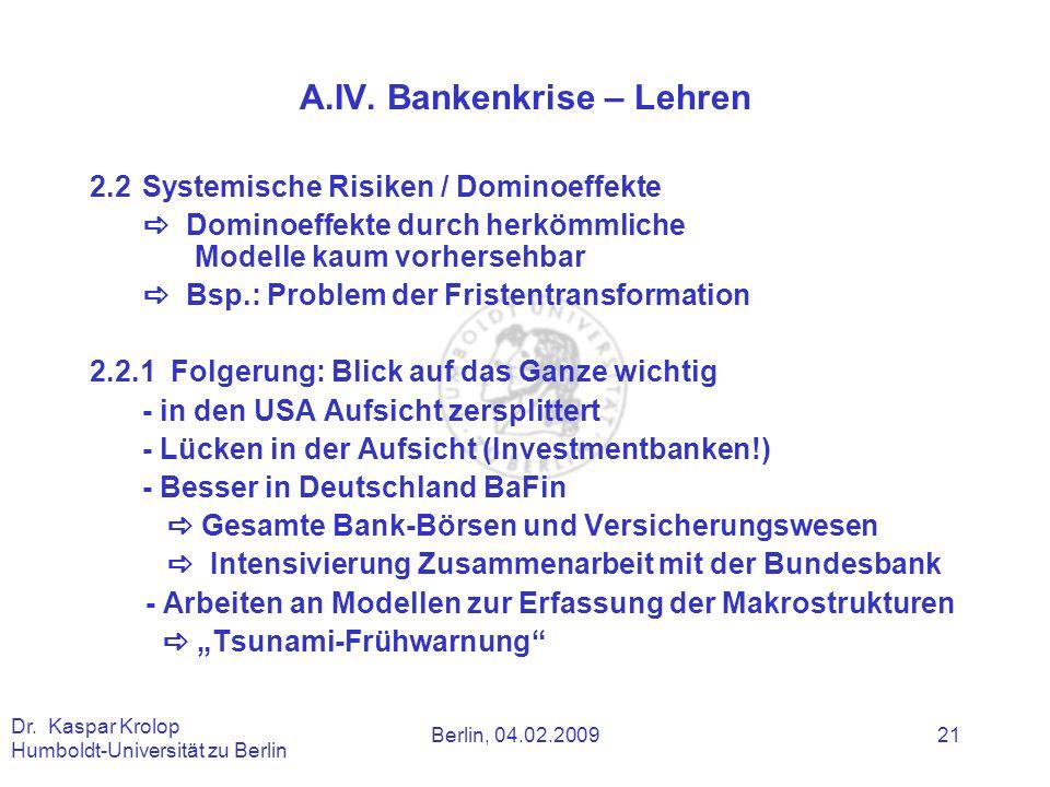 Berlin, 04.02.2009 Dr. Kaspar Krolop Humboldt-Universität zu Berlin 21 A.IV. Bankenkrise – Lehren 2.2Systemische Risiken / Dominoeffekte Dominoeffekte