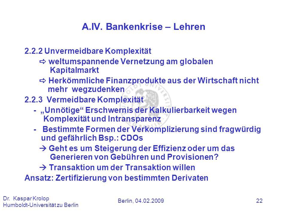 Berlin, 04.02.2009 Dr. Kaspar Krolop Humboldt-Universität zu Berlin 22 A.IV. Bankenkrise – Lehren 2.2.2 Unvermeidbare Komplexität weltumspannende Vern