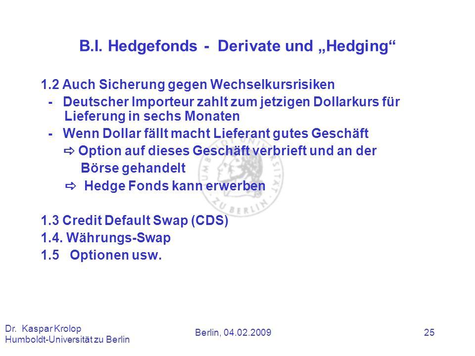 Berlin, 04.02.2009 Dr. Kaspar Krolop Humboldt-Universität zu Berlin 25 B.I. Hedgefonds - Derivate und Hedging 1.2 Auch Sicherung gegen Wechselkursrisi