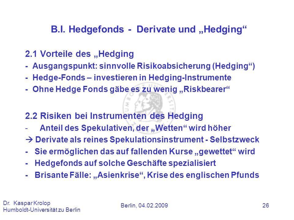 Berlin, 04.02.2009 Dr. Kaspar Krolop Humboldt-Universität zu Berlin 26 B.I. Hedgefonds - Derivate und Hedging 2.1 Vorteile des Hedging - Ausgangspunkt