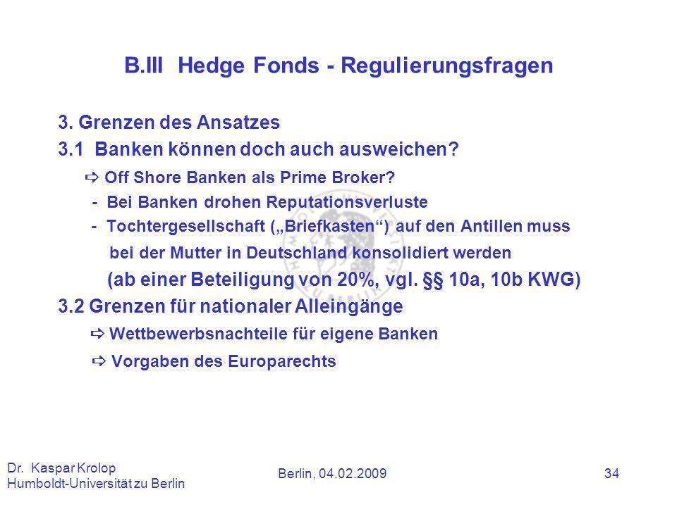 Berlin, 04.02.2009 Dr. Kaspar Krolop Humboldt-Universität zu Berlin 34 B.III Hedge Fonds - Regulierungsfragen 3. Grenzen des Ansatzes 3.1 Banken könne