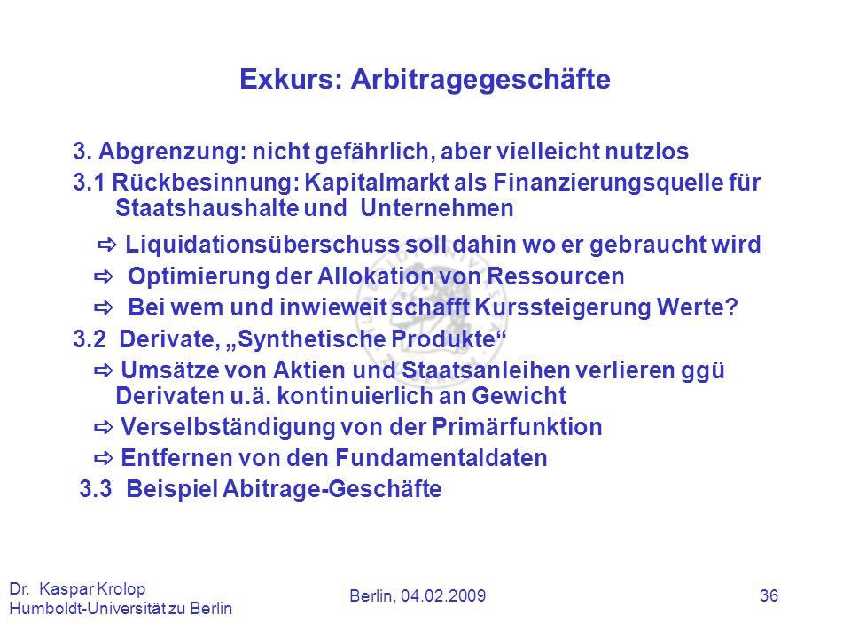 Berlin, 04.02.2009 Dr. Kaspar Krolop Humboldt-Universität zu Berlin 36 Exkurs: Arbitragegeschäfte 3. Abgrenzung: nicht gefährlich, aber vielleicht nut