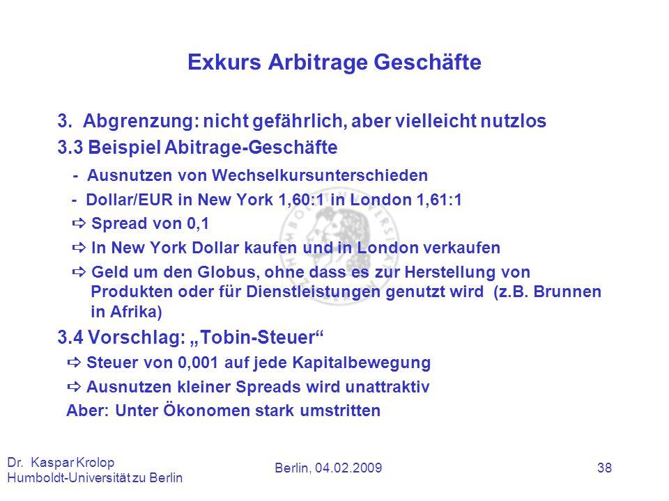 Berlin, 04.02.2009 Dr. Kaspar Krolop Humboldt-Universität zu Berlin 38 Exkurs Arbitrage Geschäfte 3. Abgrenzung: nicht gefährlich, aber vielleicht nut
