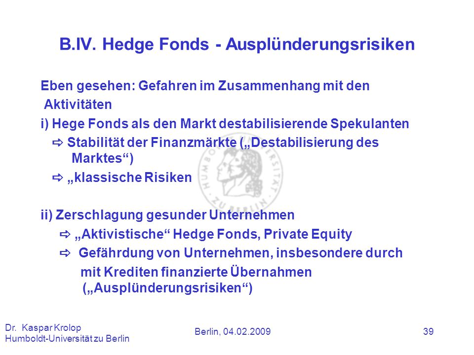 Berlin, 04.02.2009 Dr. Kaspar Krolop Humboldt-Universität zu Berlin 39 B.IV. Hedge Fonds - Ausplünderungsrisiken Eben gesehen: Gefahren im Zusammenhan