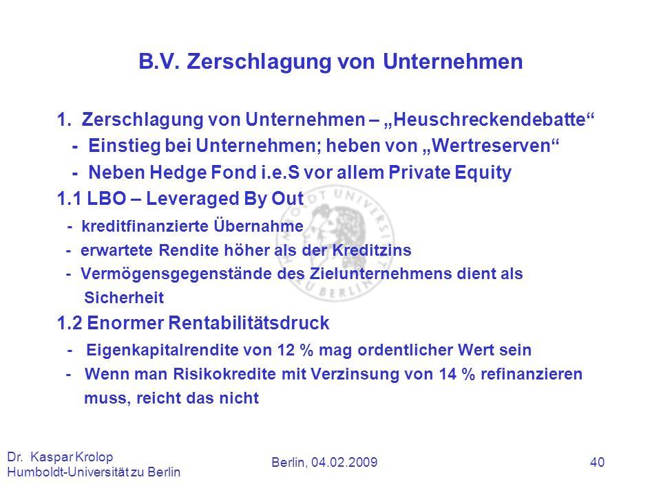 Berlin, 04.02.2009 Dr. Kaspar Krolop Humboldt-Universität zu Berlin 40 B.V. Zerschlagung von Unternehmen 1. Zerschlagung von Unternehmen – Heuschrecke