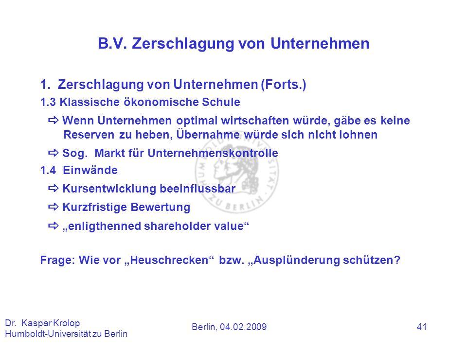 Berlin, 04.02.2009 Dr. Kaspar Krolop Humboldt-Universität zu Berlin 41 B.V. Zerschlagung von Unternehmen 1. Zerschlagung von Unternehmen (Forts.) 1.3