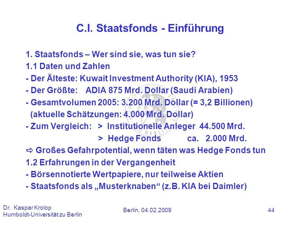 Berlin, 04.02.2009 Dr. Kaspar Krolop Humboldt-Universität zu Berlin 44 C.I. Staatsfonds - Einführung 1. Staatsfonds – Wer sind sie, was tun sie? 1.1 D
