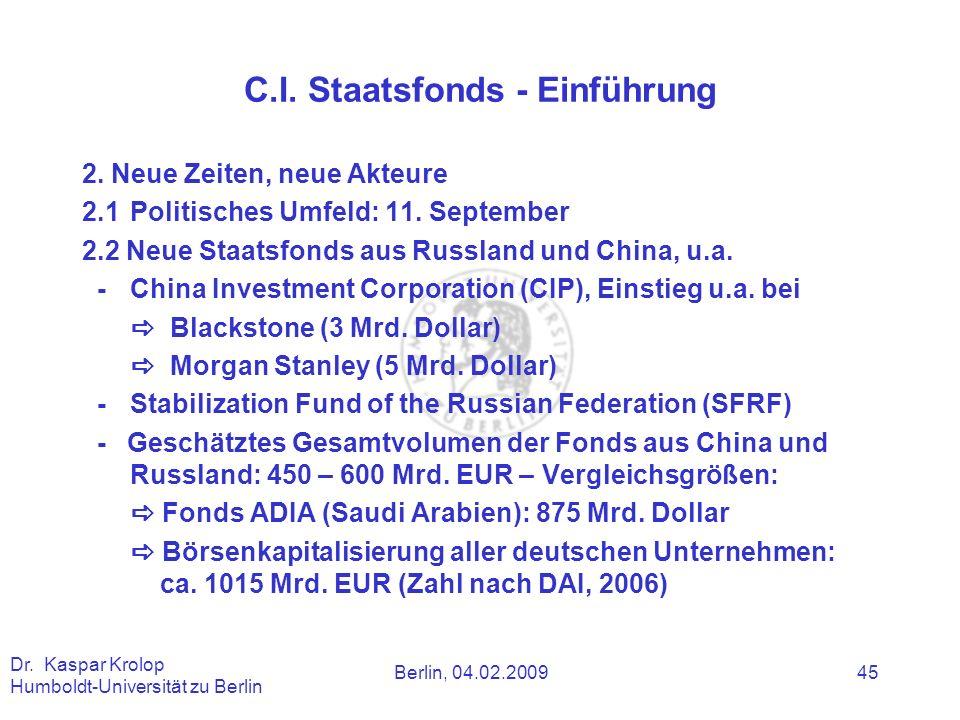 Berlin, 04.02.2009 Dr. Kaspar Krolop Humboldt-Universität zu Berlin 45 C.I. Staatsfonds - Einführung 2. Neue Zeiten, neue Akteure 2.1Politisches Umfel