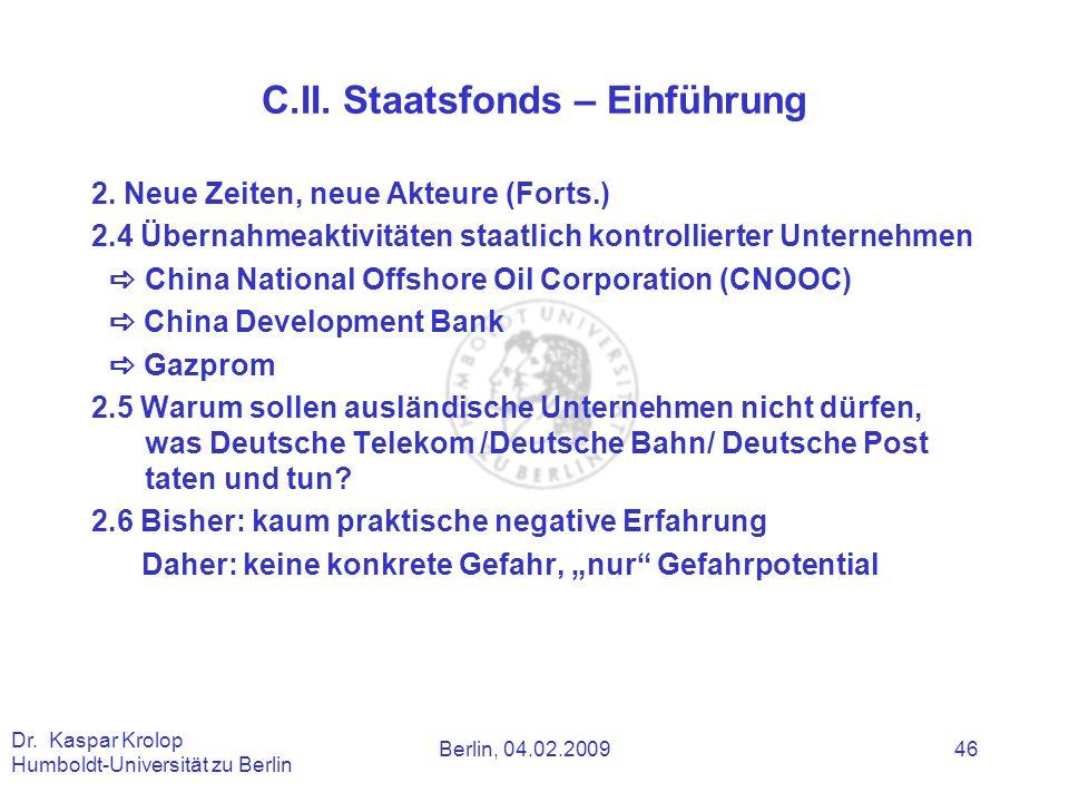 Berlin, 04.02.2009 Dr. Kaspar Krolop Humboldt-Universität zu Berlin 46 C.II. Staatsfonds – Einführung 2. Neue Zeiten, neue Akteure (Forts.) 2.4 Überna