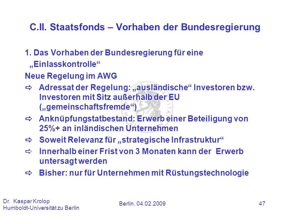 Berlin, 04.02.2009 Dr. Kaspar Krolop Humboldt-Universität zu Berlin 47 C.II. Staatsfonds – Vorhaben der Bundesregierung 1. Das Vorhaben der Bundesregi