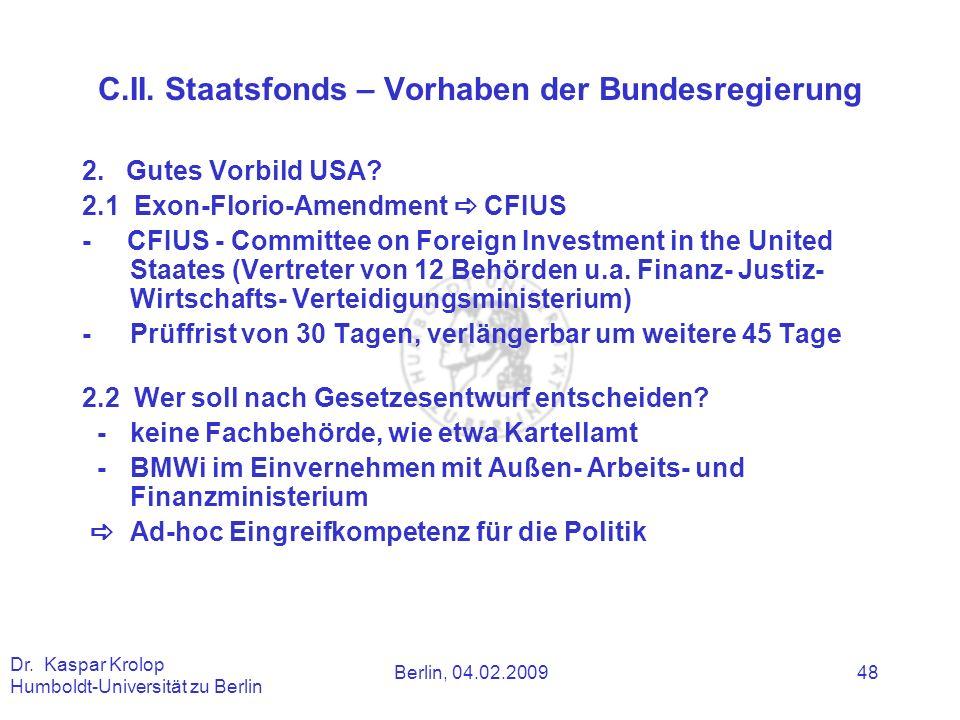 Berlin, 04.02.2009 Dr. Kaspar Krolop Humboldt-Universität zu Berlin 48 C.II. Staatsfonds – Vorhaben der Bundesregierung 2. Gutes Vorbild USA? 2.1 Exon