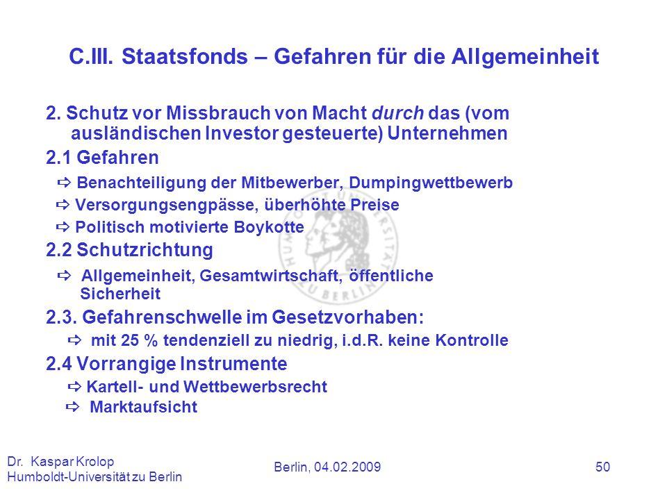 Berlin, 04.02.2009 Dr. Kaspar Krolop Humboldt-Universität zu Berlin 50 2. Schutz vor Missbrauch von Macht durch das (vom ausländischen Investor gesteu