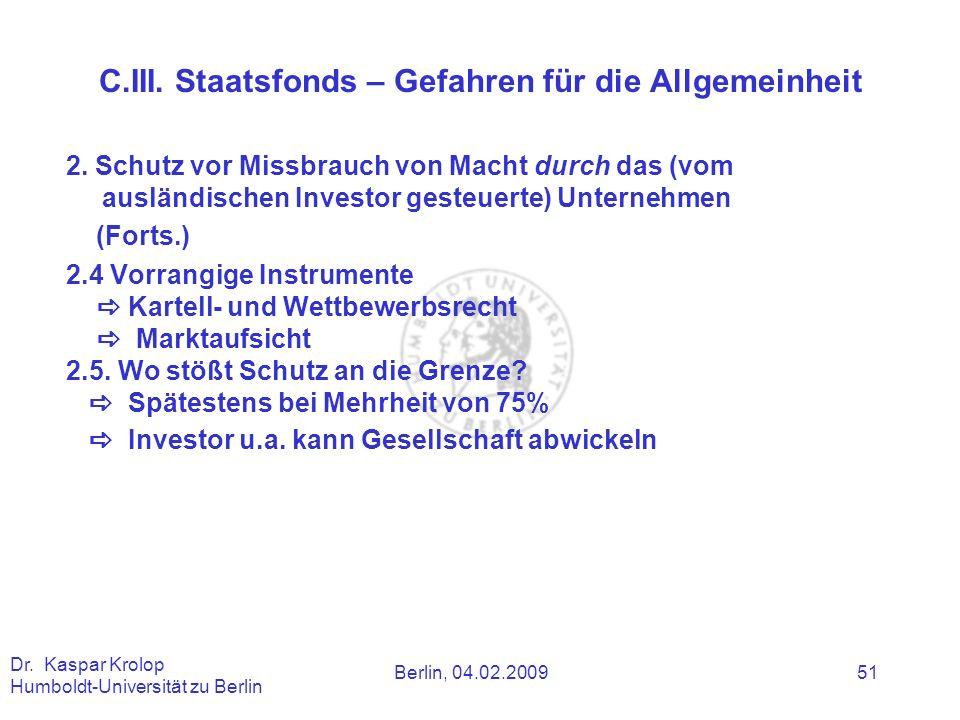Berlin, 04.02.2009 Dr. Kaspar Krolop Humboldt-Universität zu Berlin 51 2. Schutz vor Missbrauch von Macht durch das (vom ausländischen Investor gesteu