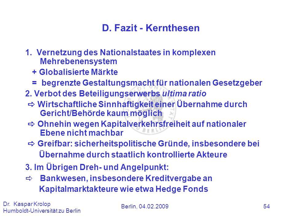 Berlin, 04.02.2009 Dr. Kaspar Krolop Humboldt-Universität zu Berlin 54 D. Fazit - Kernthesen 1. Vernetzung des Nationalstaates in komplexen Mehrebenen