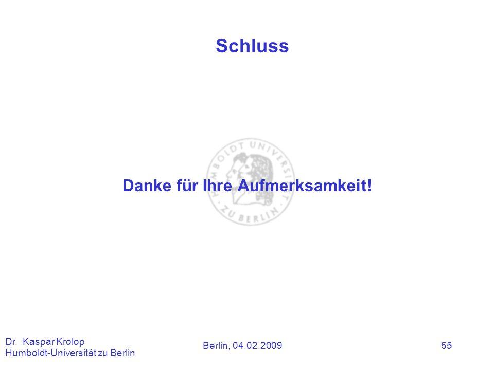 Berlin, 04.02.2009 Dr. Kaspar Krolop Humboldt-Universität zu Berlin 55 Schluss Danke für Ihre Aufmerksamkeit!