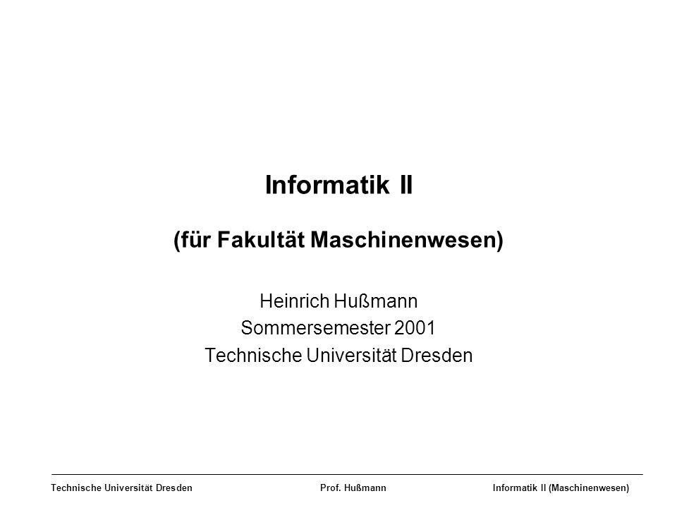 Technische Universität DresdenProf.HußmannInformatik II (Maschinenwesen) Prof.