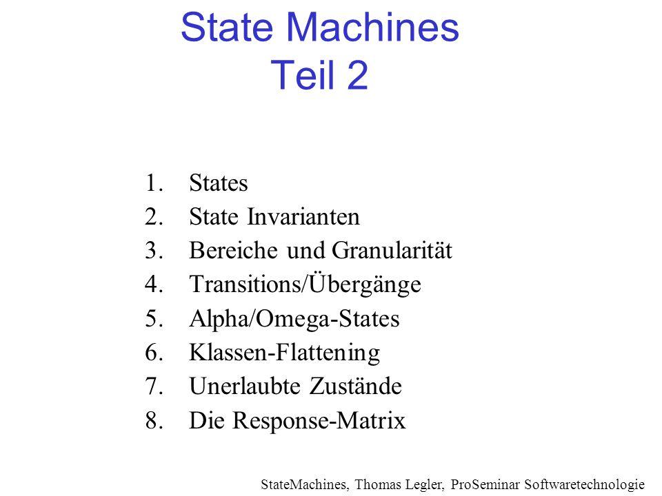 State Machines Teil 2 1.States 2.State Invarianten 3.Bereiche und Granularität 4.Transitions/Übergänge 5.Alpha/Omega-States 6.Klassen-Flattening 7.Une
