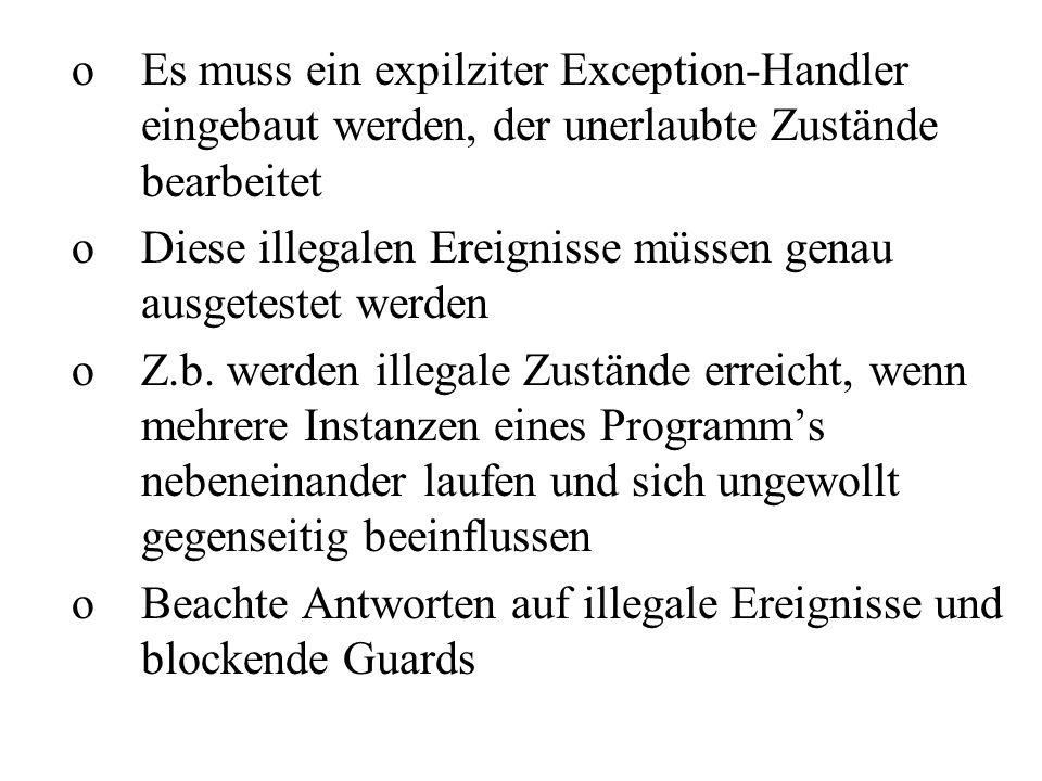 oEs muss ein expilziter Exception-Handler eingebaut werden, der unerlaubte Zustände bearbeitet oDiese illegalen Ereignisse müssen genau ausgetestet we
