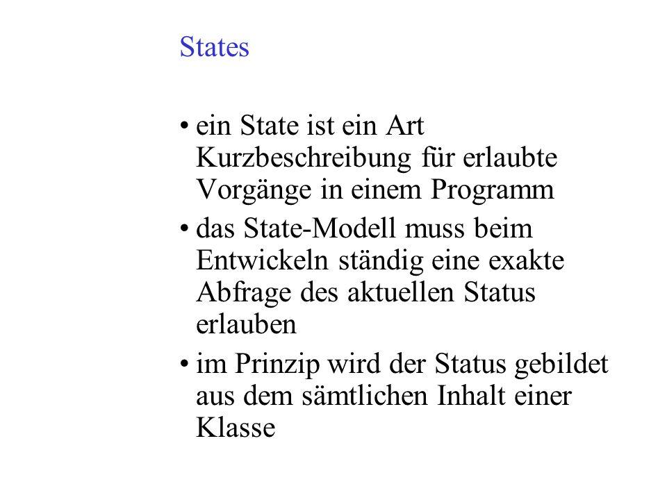 States ein State ist ein Art Kurzbeschreibung für erlaubte Vorgänge in einem Programm das State-Modell muss beim Entwickeln ständig eine exakte Abfrag